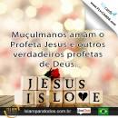 Muçulmanos amam o Profeta Jesus e outros verdadeiros profetas de Deus.