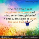 One can attain real happiness and peace of mind only through belief in and submission to Allah the one true God.
