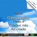 Allah O Verdadeiro Deus é Criador, não foi criado.