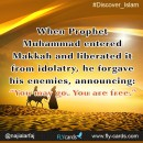 "When Prophet Muhammad entered Makkah and liberated it from idolatry,he forgave his enemies, announcing:""You may go. You are free."""