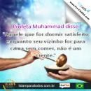 """Profeta Muhammad disse: """"Aquele que for dormir satisfeito enquanto seu vizinho for para cama sem comer, não é um crente."""""""