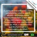 """A porta de entrada para a feliz, satisfatória e eterna vida é através da crença nesse testemunho e fazer o que Allah e Seu mensageiro nos disse:  """"Testemunho que não há deus além de Allah, e testemunho que Muhammad é o mensageiro de Allah."""""""