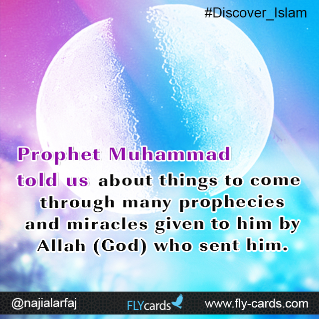 Prophet Muhammad told us about things to come through many prophecies and miracles given to him by Allah (God)who sent him.