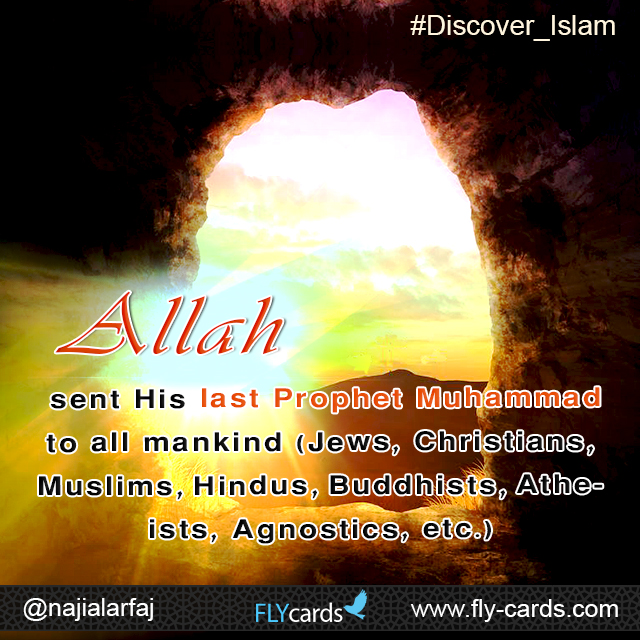 Allah sent His last Prophet Muhammad to all mankind (Jews, Christians, Muslims, Hindus, Buddhists, Atheists, Agnostics, etc.)