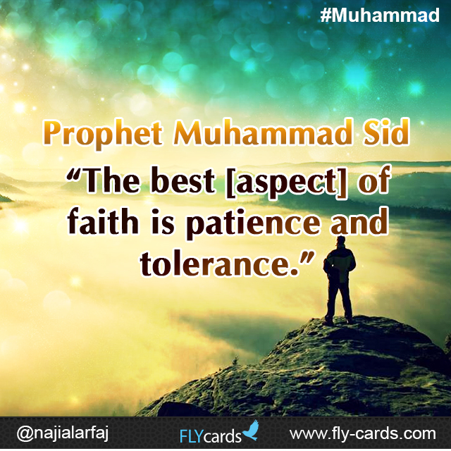 "Prophet Muhammad said: ""The best [aspect] of faith is patience and tolerance."""