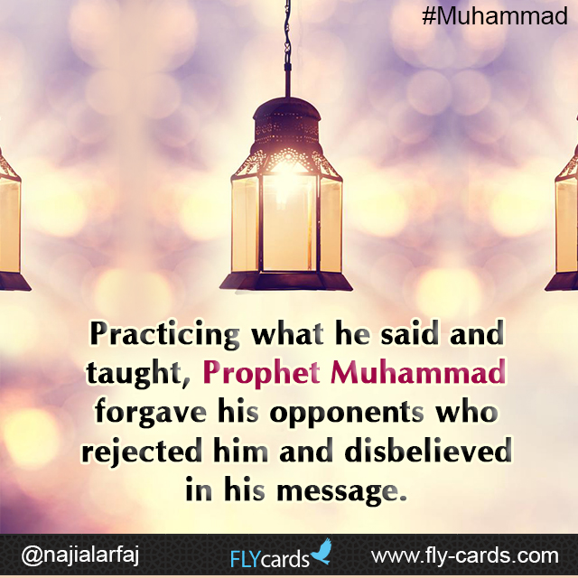 Practicing what he said and taught  Prophet Muhammad forgive his opponents who rejected him and disbelieved in his message